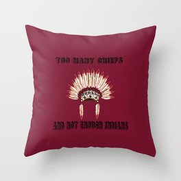 Too many chiefs Throw Pillow