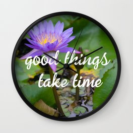 Good things take time Wall Clock