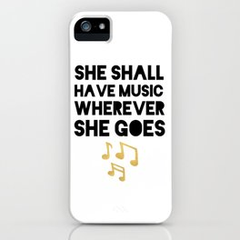 SHE SHALL HAVE MUSIC WHEREVER SHE GOES iPhone Case