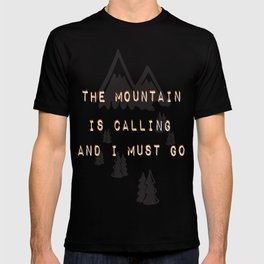 THE MOUNTAIN IS CALLING AND I MUST GO T-shirt