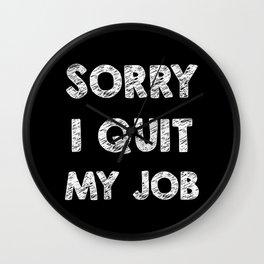 Sorry I quit my job Wall Clock
