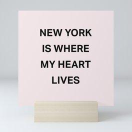 New York is where my heart lives Mini Art Print