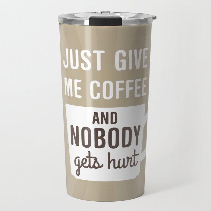 Just Give Me Coffee Travel Mug