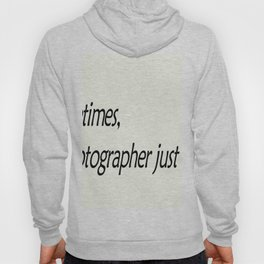 Sometimes, a photographer just snaps! Hoody