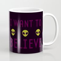 i want to believe Mugs featuring I WANT TO BELIEVE by badOdds