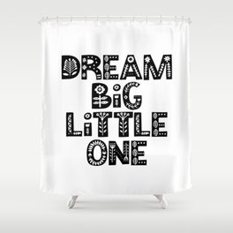 Dream Big Little One inspirational wall art black and white typography poster home wall decor Shower Curtain