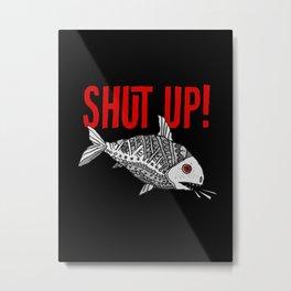 Abstract Fish - Shut Up! Metal Print