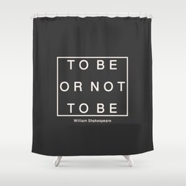 To Be Or Not Shower Curtain
