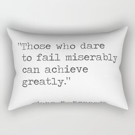 """""""Those who dare to fail miserably can achieve greatly."""" John F. Kennedy Rectangular Pillow"""