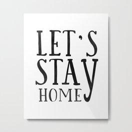 "Black and white prints - ""Let's stay home"" - typography print - quote prints -scandinavian print Metal Print"