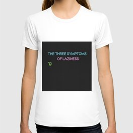 The Three Symptoms of Laziness - Humorous Quote T-shirt