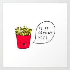 Is it Fryday yet? Art Print