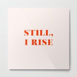 Still, I Rise Metal Print