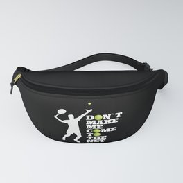 dont make me come to the net Fanny Pack
