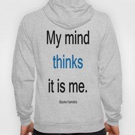 My Mind Thinks It Is Me Hoody