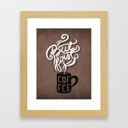 But First, Coffee.  Framed Art Print
