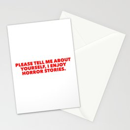 Please Tell Me About Yourself, I Enjoy Horror Stories. Stationery Cards