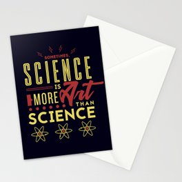 Sometimes, Science Is More Art Than Science Stationery Cards