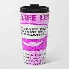 LATTE LIFE LESSONS ~ Breathe, Relax, Repeat.. Metal Travel Mug