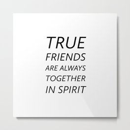 True friends are always together in spirit - Inspirational friendship quotes Metal Print