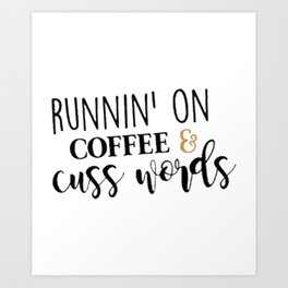 Runnin' On Coffee & Cuss Words Art Print