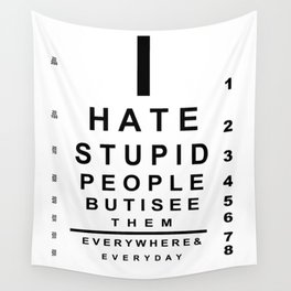 I hate stupid people eye chart Wall Tapestry
