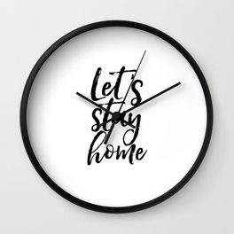Motivational Print Typography Print Inspirational Quote Let's Stay Home Home Decor Wall Print Poster Wall Clock
