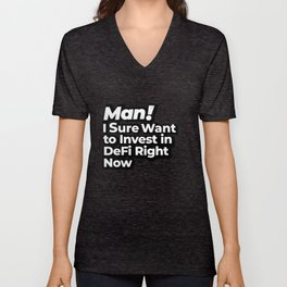 Man! I Sure Want to Invest in DeFi Right Now Retro Gift Unisex V-Neck
