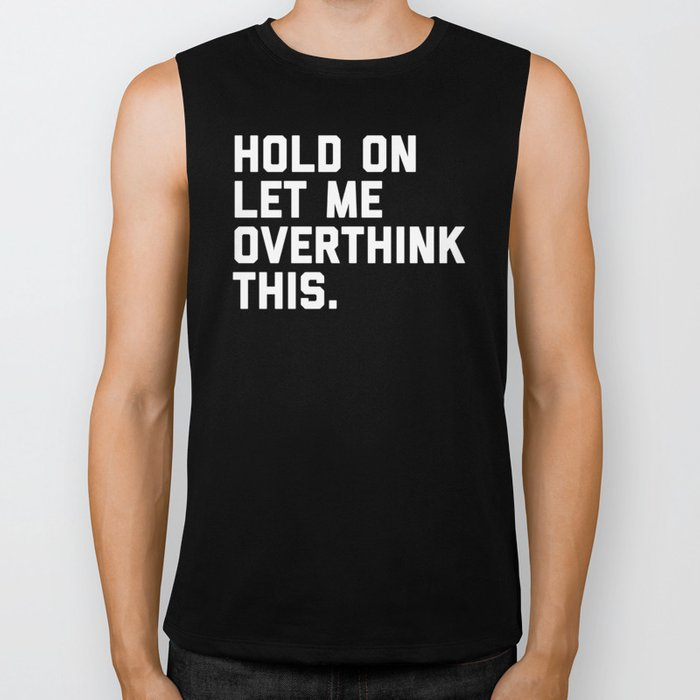 Overthink This Funny Quote Biker Tank