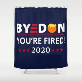 ByeDon 2020 You're Fired! Funny Biden Harris Art II Shower Curtain