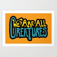 We Are All Creatures Art Print