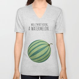 Well I'm Not Hiding A Watermelon... Unisex V-Neck