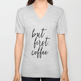 BUT FIRST COFFEE, Coffee Sign,Quote Posters,Quote Prints,Coffee Kitchen Decor,Kitchen Sign,Inspirati Unisex V-Neck