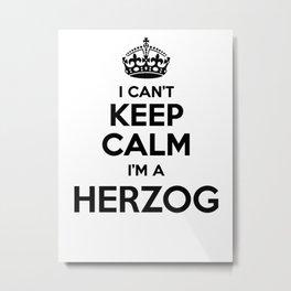 I cant keep calm I am a HERZOG Metal Print