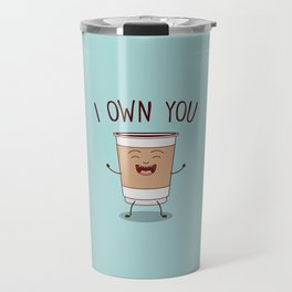 I Own You, Funny, Cute, Coffee Quote Travel Mug