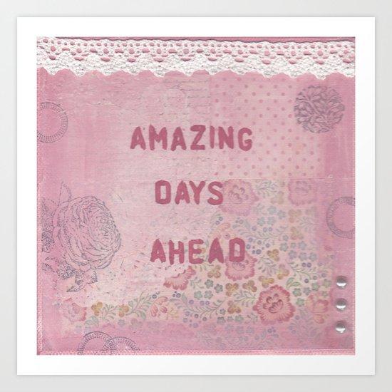 Amazing days ahead Art Print