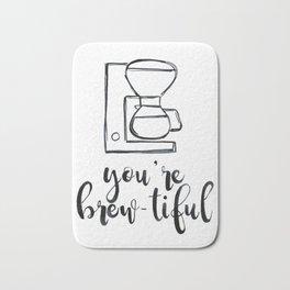 You're Brew-tiful, Coffee humor, coffee love, latte Bath Mat