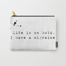 Life is on hold, I have a migraine. Carry-All Pouch