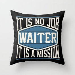 Waiter  - It Is No Job, It Is A Mission Throw Pillow