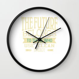 The future belongs to those who use clean energy | Inspirational Design Wall Clock
