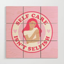 Self Care Isn't Selfish Pink Wood Wall Art