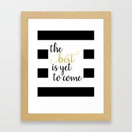 The Best is Yet To Come - Black White Gold Framed Art Print