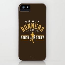 Trail Runners Like It Rough And Dirty iPhone Case