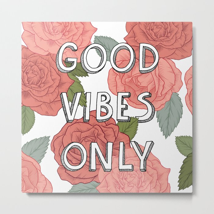 Good vibes only / calligraphy and floral illustration Metal Print