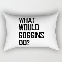 WHAT WOULD GOGGINS DO? Rectangular Pillow