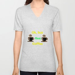 Ok, but first coffee Unisex V-Neck