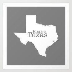 Texas is Home - state outline on gray Art Print