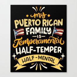 My Puerto Rican Family Is Temperamental - Boricua Canvas Print