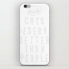 CATS DESERVE BETTER THAN PEOPLE iPhone Skin