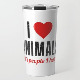 I Love Animals. It's People I Hate Travel Mug